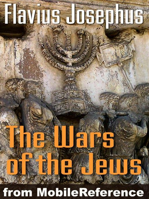 Wars Of The Jews Or Jewish War Or The History Of The Destruction Of Jerusalem (Mobi Classics) By: Flavius Josephus,William Whiston (Translator)
