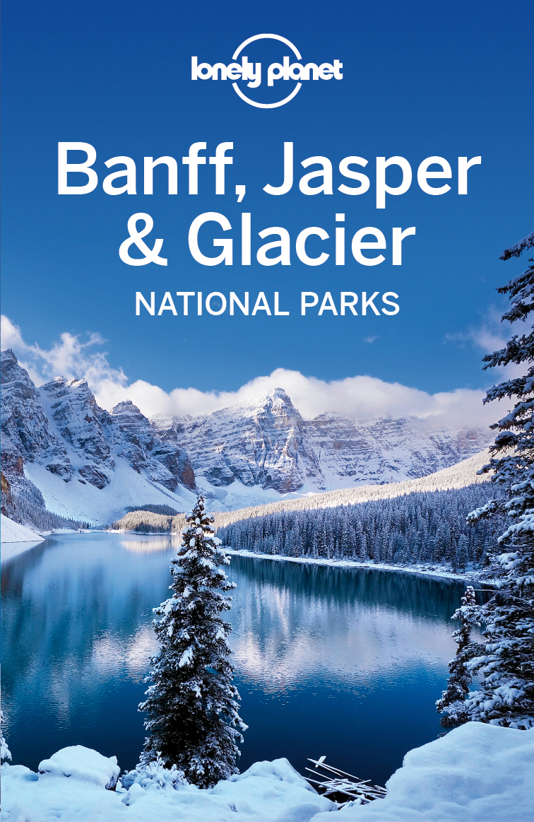 Lonely Planet Banff, Jasper and Glacier National Parks By: Brendan Sainsbury,Lonely Planet,Oliver Berry