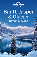 Lonely Planet Banff, Jasper And Glacier National Parks: