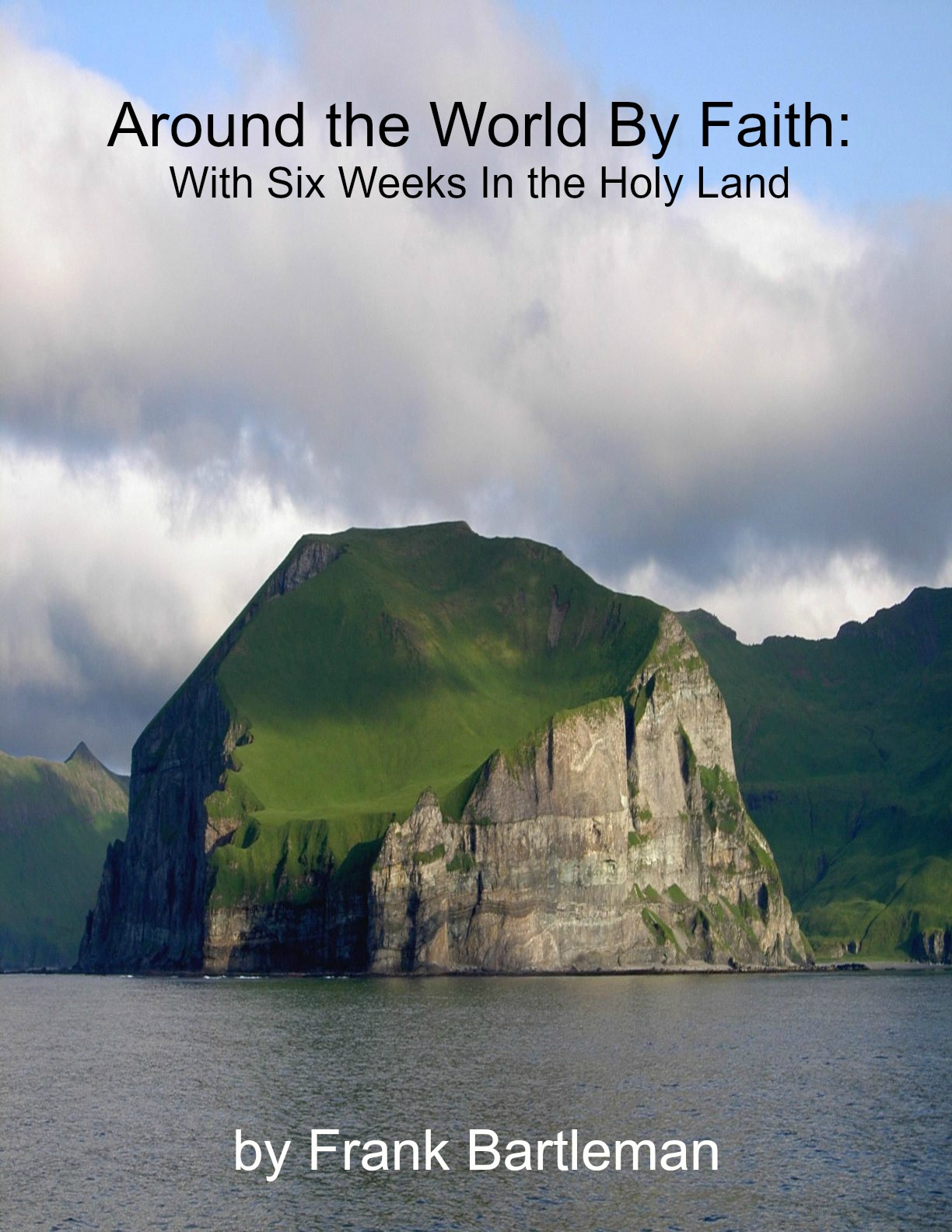 Around the World By Faith: With Six Weeks In the Holy Land