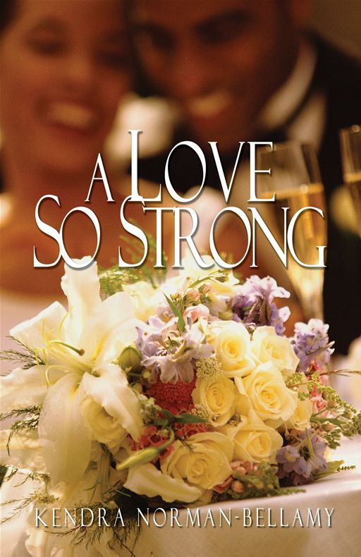 A Love So Strong By: Kendra Norman-Bellamy