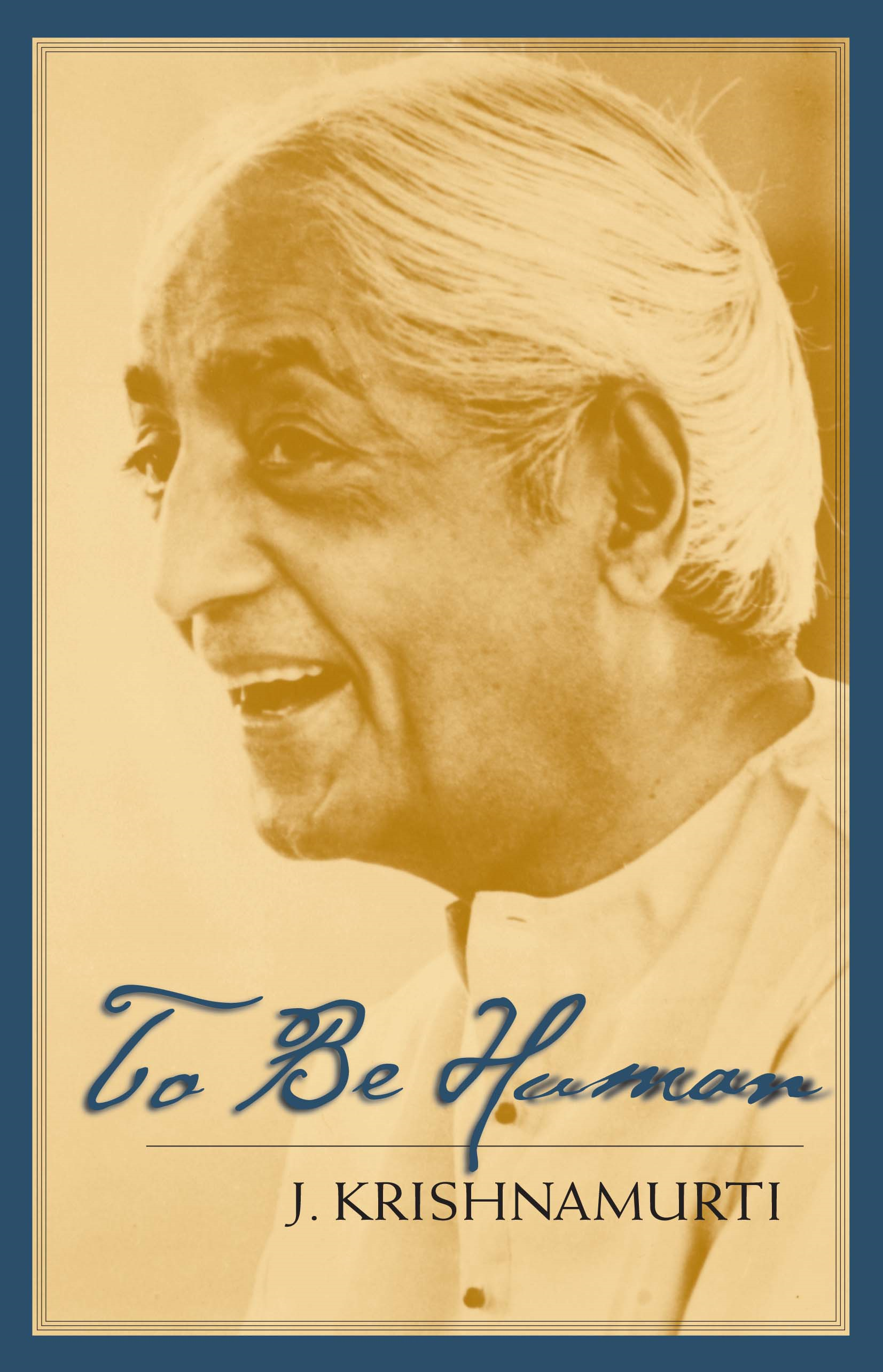 To Be Human By: J. Krishnamurti
