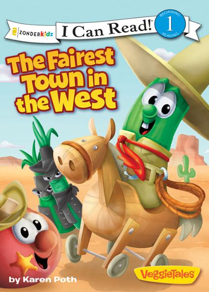 The Fairest Town in the West / VeggieTales / I Can Read! By: Karen   Poth