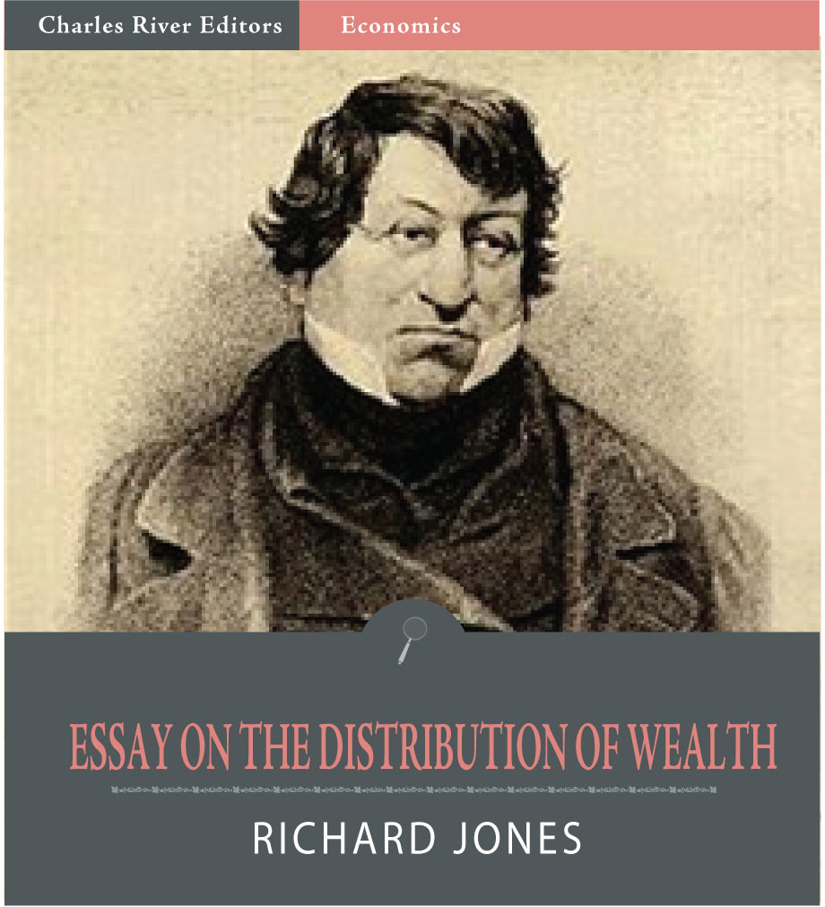 An Essay on the Distribution of Wealth and on the Sources of Taxation By: Richard Jones
