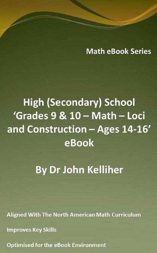 High (Secondary) School 'Grade 9 & 10 - Math – Loci and Construction – Ages 14-16' eBook