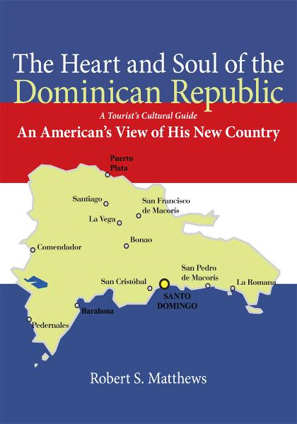 The Heart and Soul of the Dominican Republic By: Robert S. Matthews