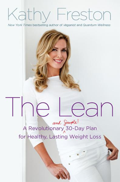 The Lean: A Revolutionary (and Simple!) 30-Day Plan for Healthy, Lasting Weight Loss By: Kathy Freston