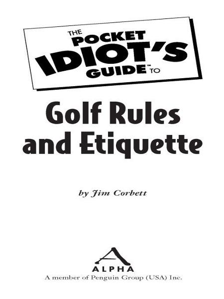 The Pocket Idiot's Guide to Golf Rules and Etiquette By: Jim Corbett