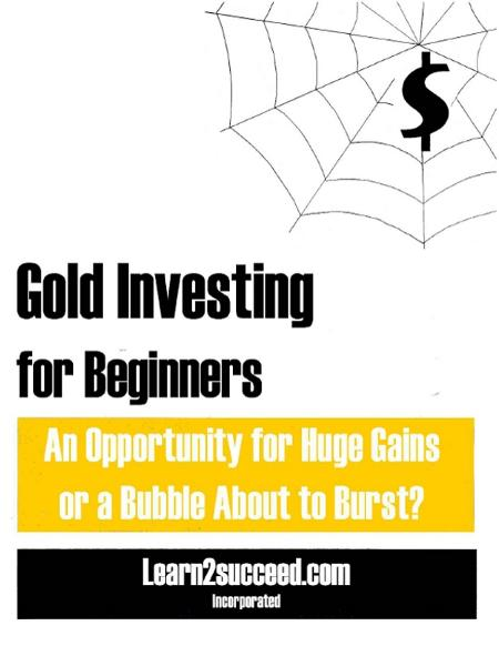 Gold Investing for Beginners: An Opportunity for Huge Gains or a Bubble About to Burst?