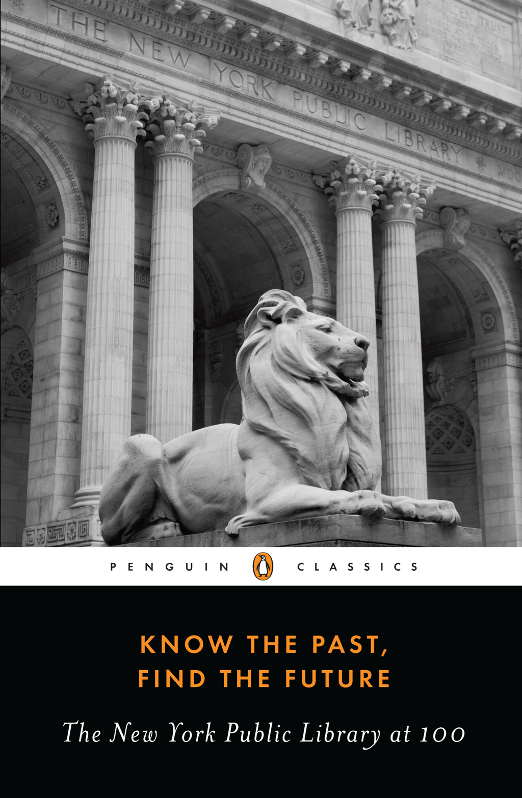 Know the Past, Find the Future: The New York Public Library at 100 By: Various
