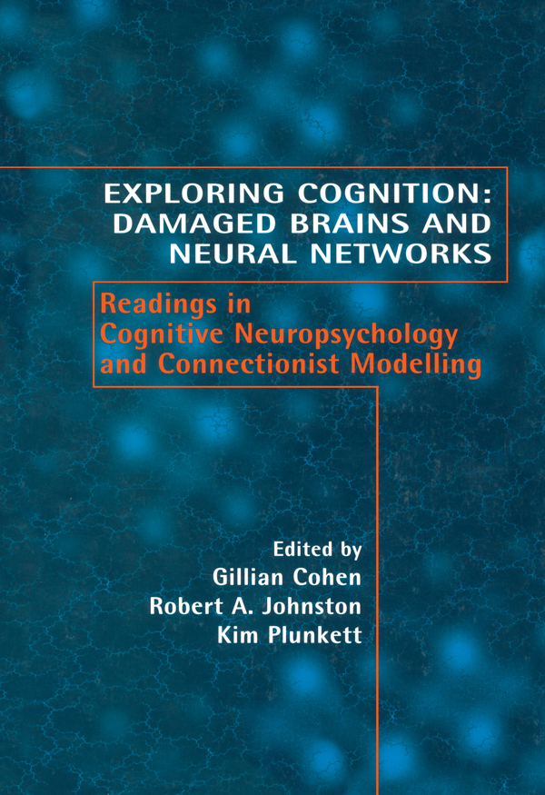Exploring Cognition: Damaged Brains and Neural Networks Readings in Cognitive Neuropsychology and Connectionist Modelling