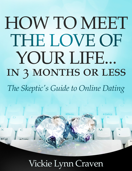 How to Meet the Love of Your Life Online in 3 Months or Less!: The Skeptic's Guide to Online Dating