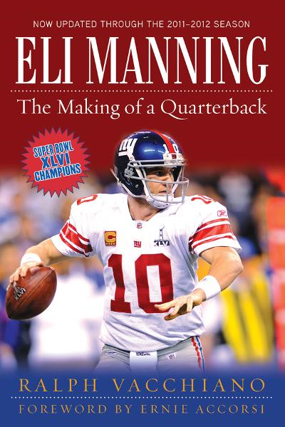Eli Manning: The Making of a Quarterback By: Ralph Vacchiano