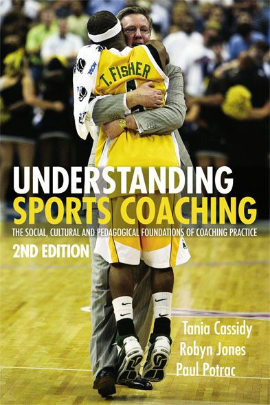 Understanding Sports Coaching The Social,  Cultural and Pedagogical Foundations of Coaching Practice