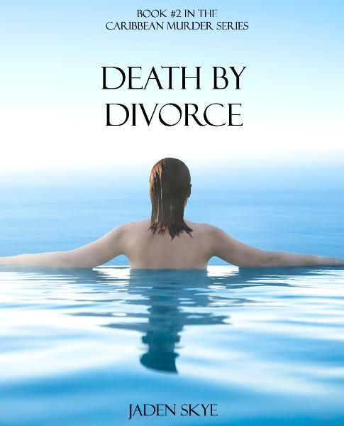 Death by Divorce (Book #2 in the Caribbean Murder series) By: Jaden Skye