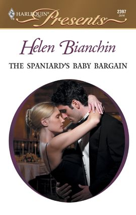 The Spaniard's Baby Bargain By: Helen Bianchin