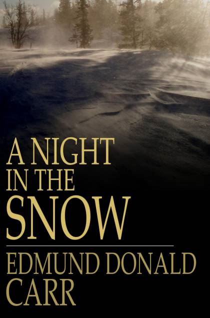 A Night In The Snow: A Struggle For Life By: Reverend Edmund Donald Carr