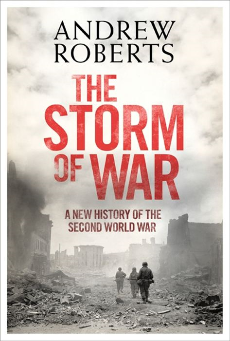 The Storm of War: A New History of the Second World War By: Andrew Roberts