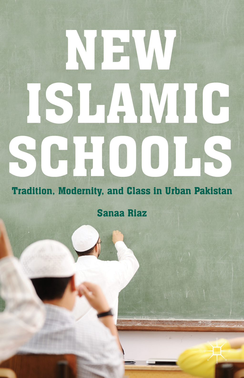 New Islamic Schools Tradition,  Modernity,  and Class in Urban Pakistan