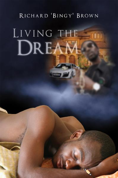 Living the Dream By: Richard Bingy Brown