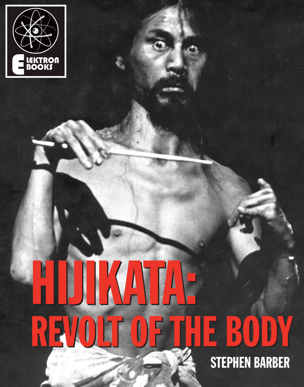 Hijikata: Revolt Of The Body By: Stephen Barber