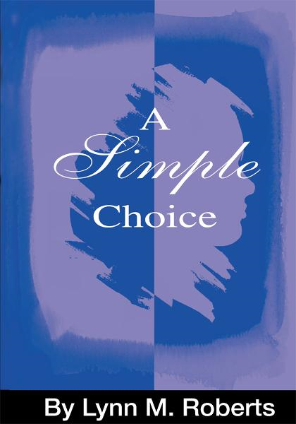 A Simple Choice By: Lynn Roberts