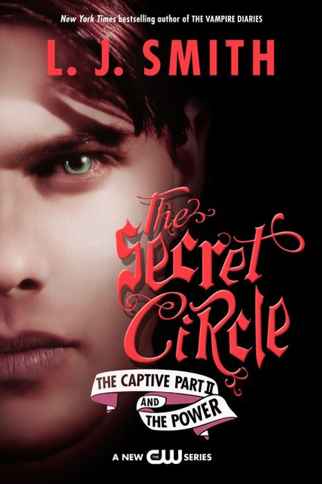 The Secret Circle: The Captive Part II and The Power By: L. J. Smith