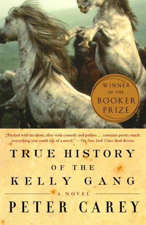 True History of the Kelly Gang By: Peter Carey