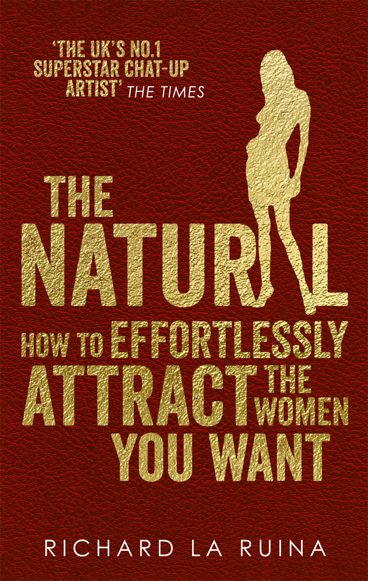 The Natural How to effortlessly attract the women you want