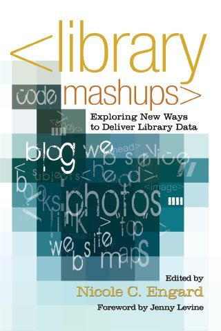 Library Mashups: Exploring New Ways to Deliver Library Data By: Nicole C. Engard