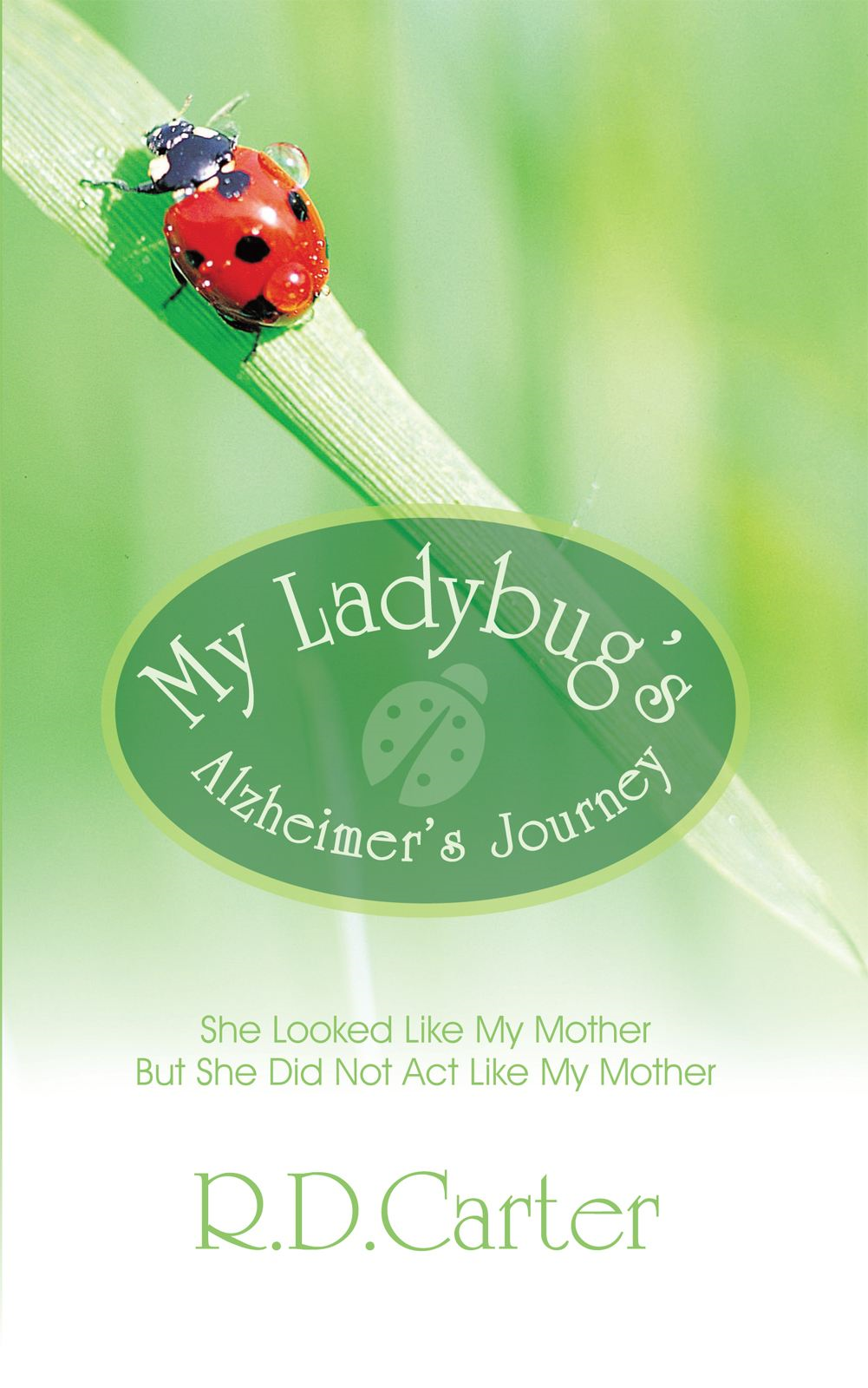 My Ladybug's Alzheimer's Journey By: R.D.Carter