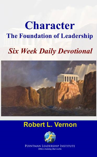 Character: The Foundation of Leadership Six Week Daily Devotional By: Robert Vernon