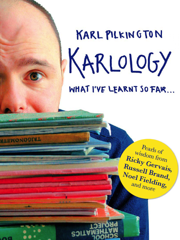 Karlology By: Karl Pilkington