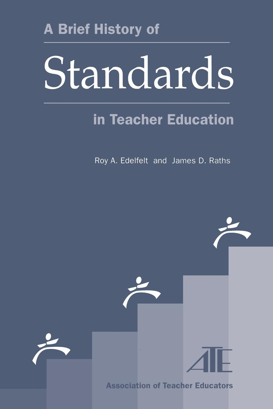 A Brief History of Standards in Teacher Education By: James D. Raths,Roy A. Edelfelt