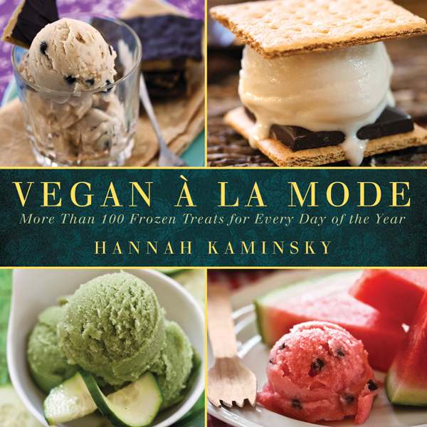 Vegan a la Mode: More Than 100 Frozen Treats for Every Day of the Year By: Hannah Kaminsky