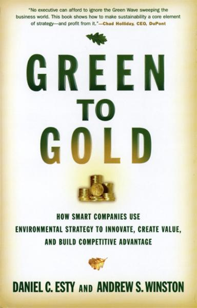 Green to Gold: How Smart Companies Use Environmental Strategy to Innovate, Create Value, and Build Competitive Advantage By: Andrew S. Winston,Daniel C. Esty