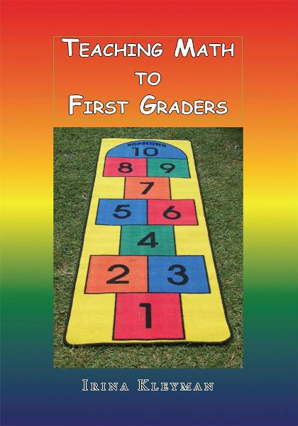 Teaching Math to First Graders By: Irina Kleyman