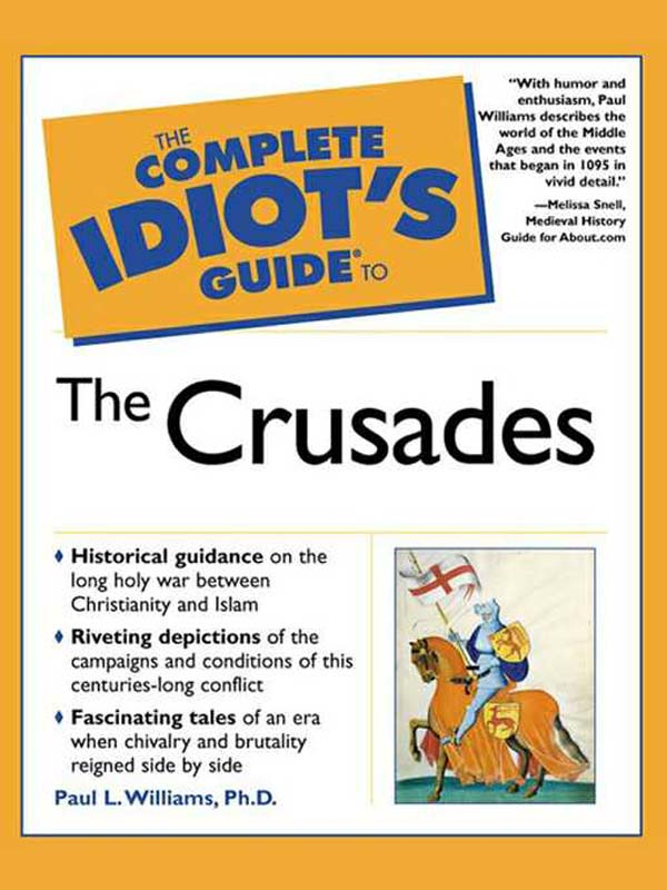 The Complete Idiot's Guide to the Crusades By: Paul Williams
