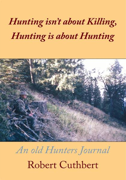 Hunting isnt about Killing, Hunting is about Hunting By: Robert Cuthbert
