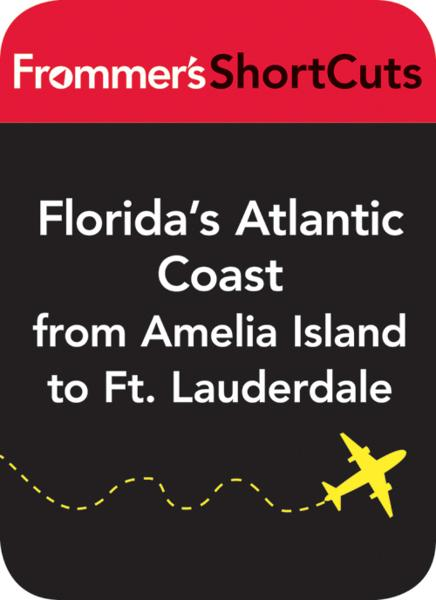 Florida's Atlantic Coast from Amelia Island to Ft. Lauderdale By: Frommer's ShortCuts