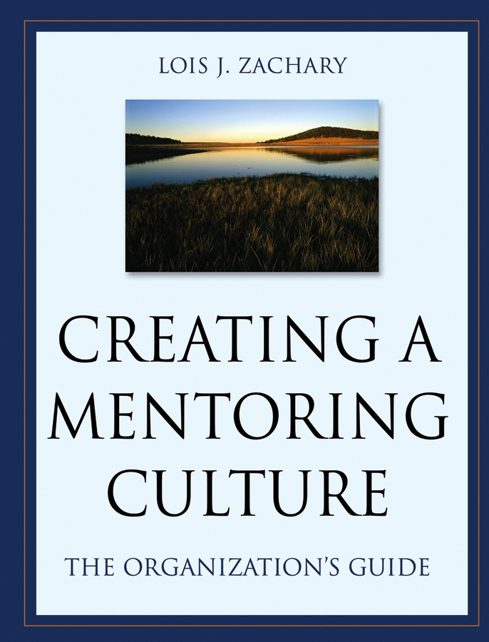 Creating a Mentoring Culture By: Lois J. Zachary