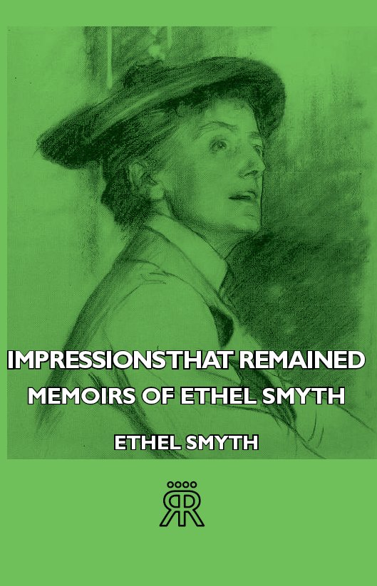 Impressions That Remained -  Memoirs Of Ethel Smyth