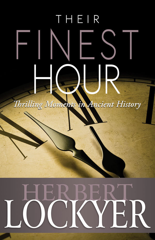 Their Finest Hour: Thrilling Moments in Ancient History By: Herbert Lockyer