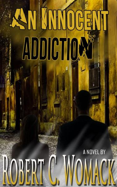 An Innocent Addiction By: Robert C. Womack