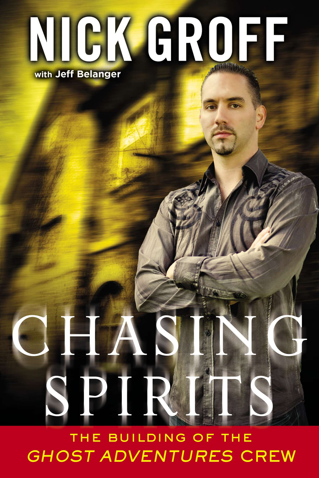 Chasing Spirits By: Jeff Belanger,Nick Groff