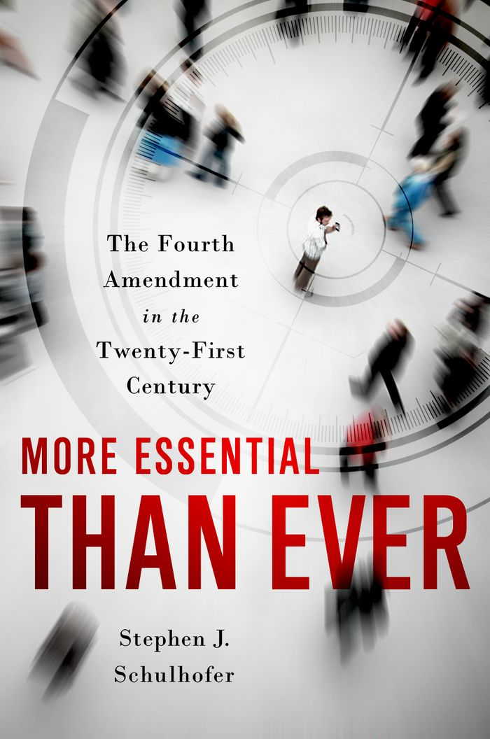 More Essential than Ever:The Fourth Amendment in the Twenty First Century