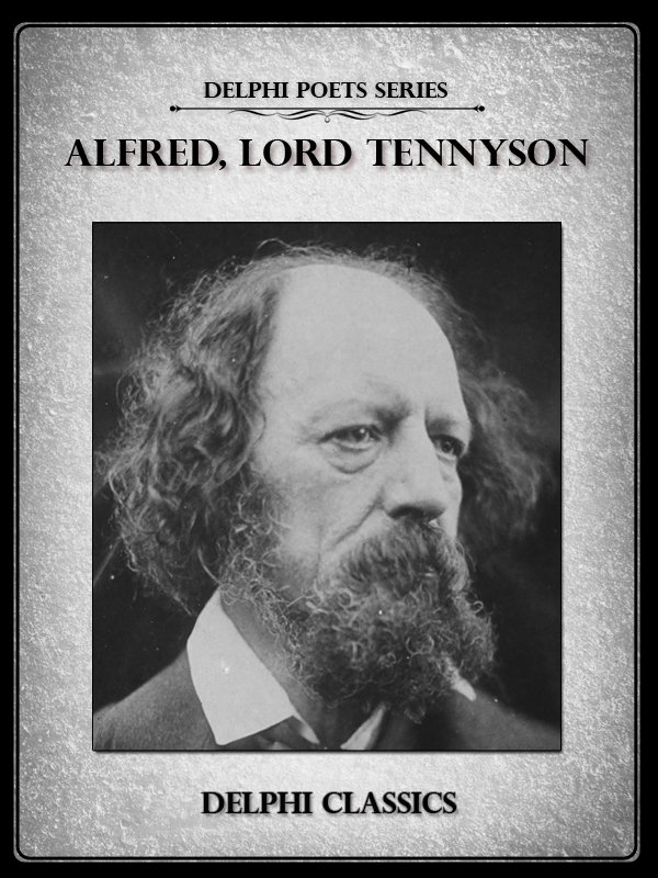 Complete Works of Alfred, Lord Tennyson (Delphi Poets Series) By: Alfred, Lord Tennyson