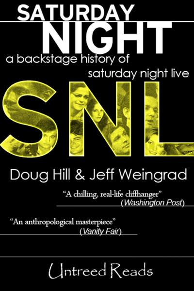 Saturday Night: A Backstage History of Saturday Night Live By: Doug Hill, Jeff Weingrad
