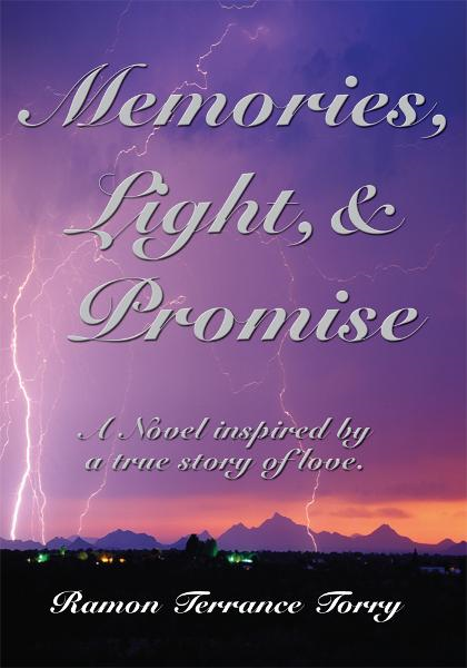 Memories, Light, & Promise By: Ramon Terrance Torry