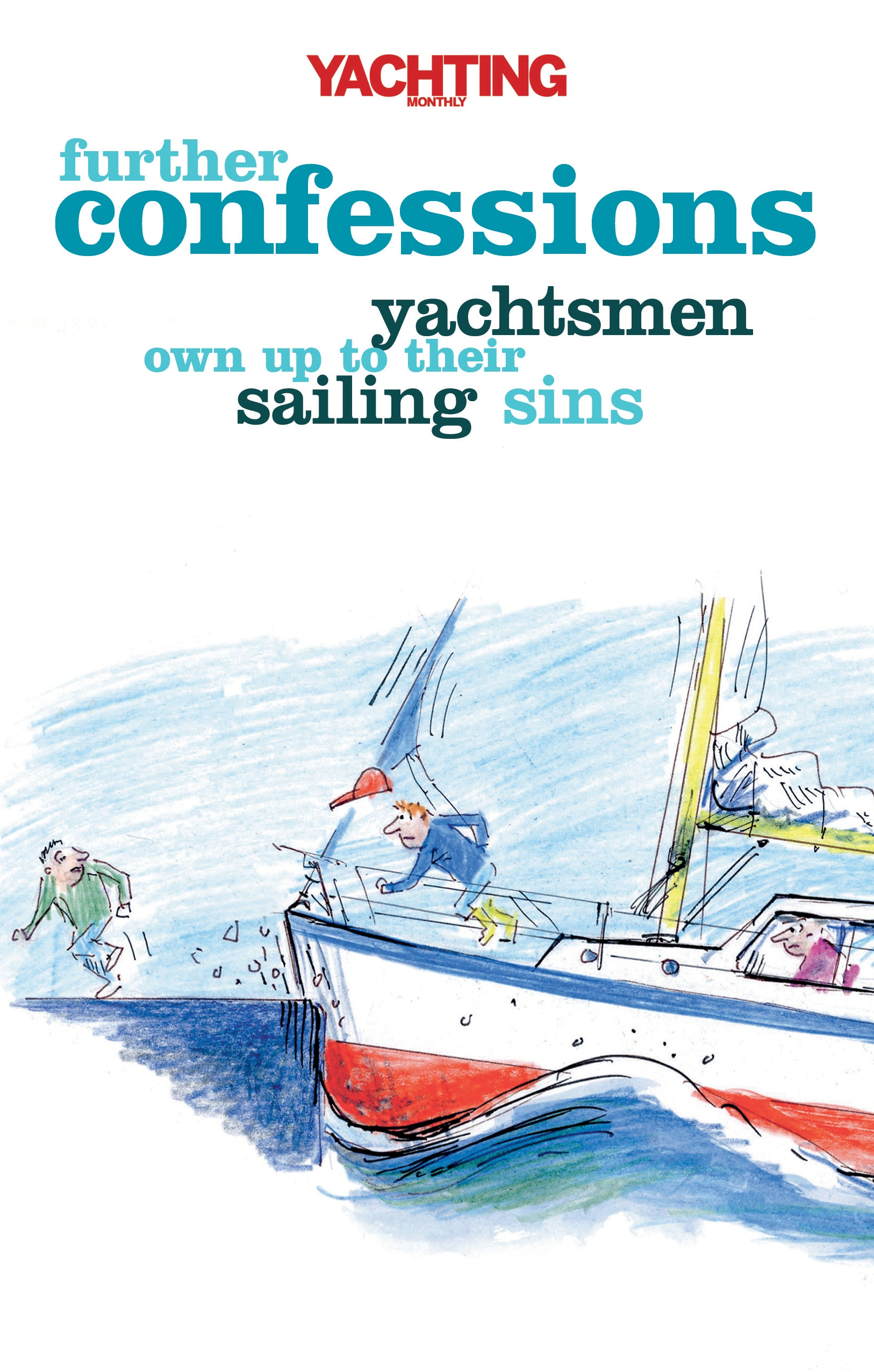 Yachting Monthly's Further Confessions Yachtsmen Own Up to Their Sailing Sins